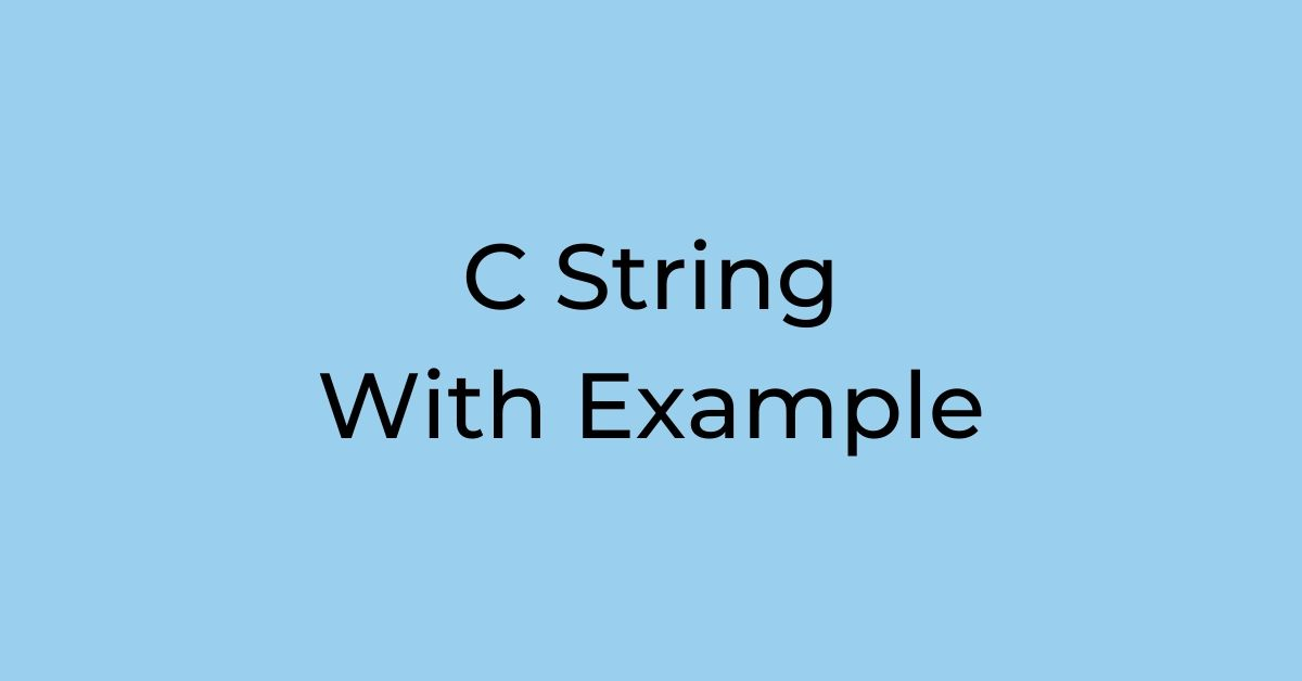 Detailed Explanation of string in c program with example