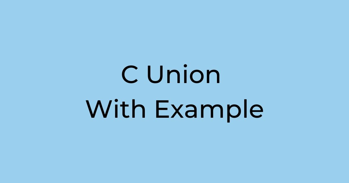 C Union With Example