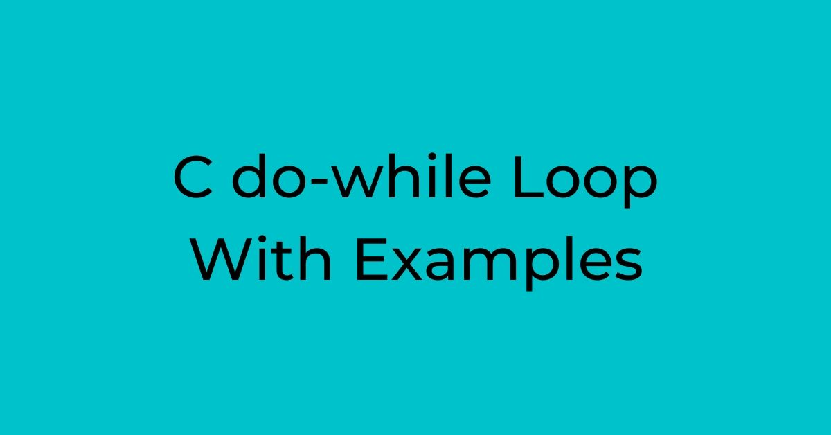 C do-while Loop With Examples