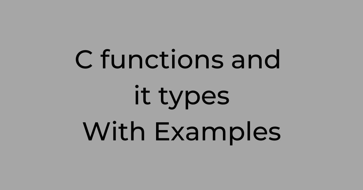 C functions and it types With Examples